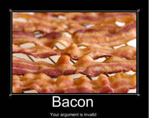 Bacon. Your argument is invalid.